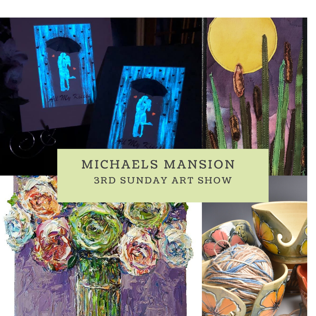 3rd Sunday Art Show - Michael's Mansion @ Michael's Mansion