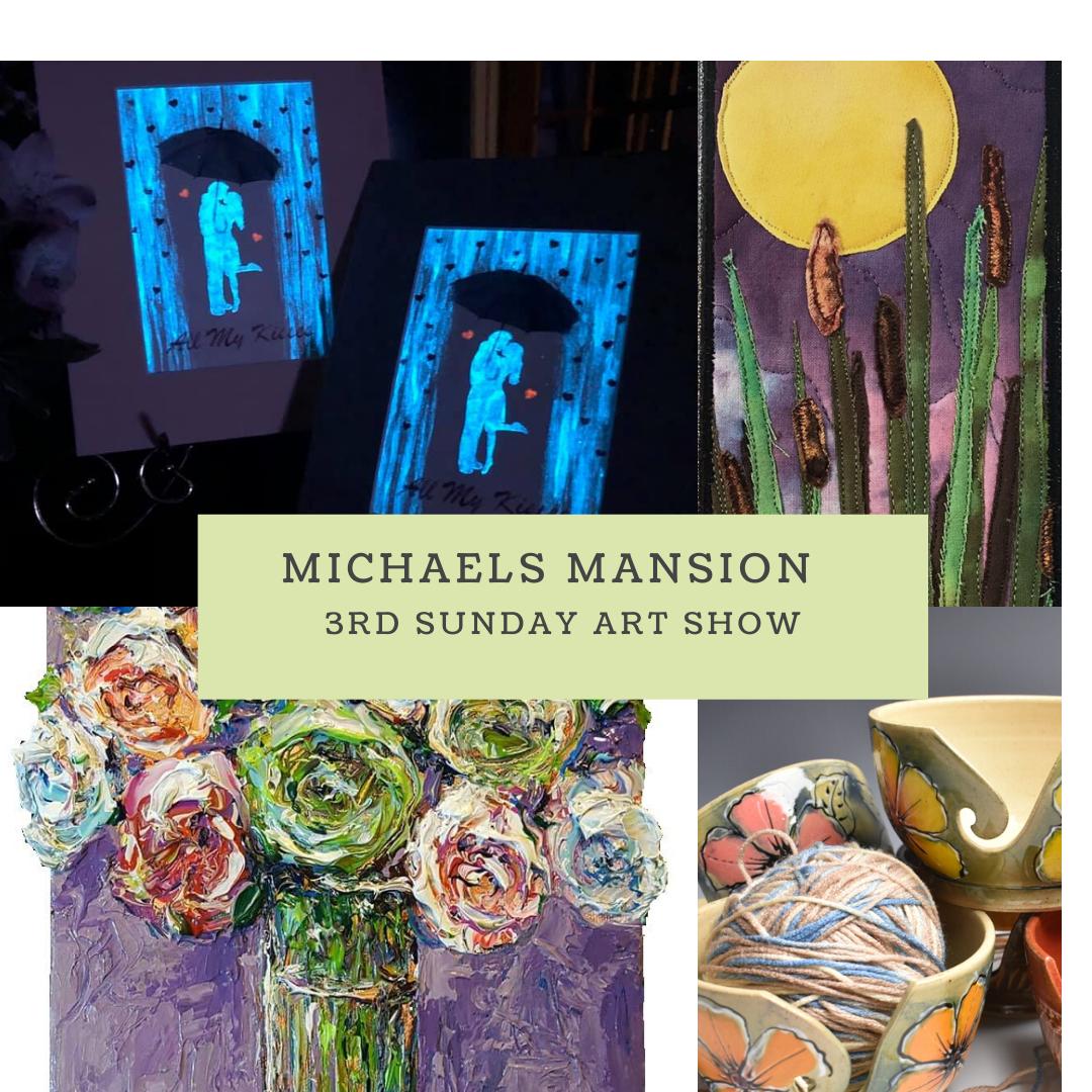 3rd Sunday Art Show - Michael's Mansion @ Michael's Mansion